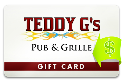 Recharge your Teddy G's Pub Gift Card